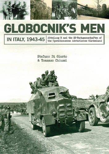 Globocniks Men in Italy, 1943-45: Abteilung R and the SS-Wachmannschaften of the Operationszone Adriatisches Kustenland