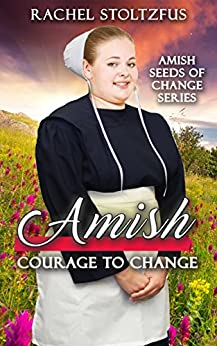 Amish Courage to Change (Amish Seeds of Change Book 2) (English Edition) di [Stoltzfus, Rachel]