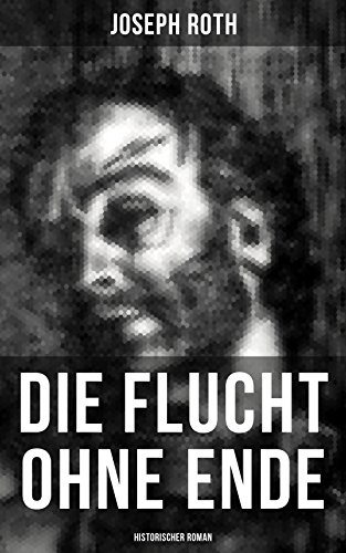 Die Flucht ohne Ende (Historischer Roman): Ausbruch aus russischer Kriegsgefangenschaft (German Edition)
