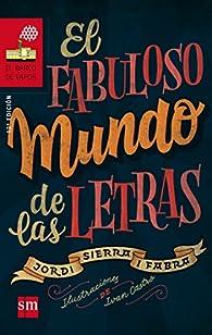 El fabuloso mundo de las letras par Jordi Sierra i Fabra