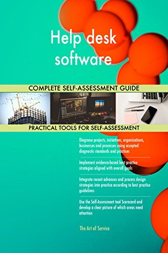 Help desk software All-Inclusive Self-Assessment - More than 660 Success Criteria, Instant Visual Insights, Comprehensive Spreadsheet Dashboard, Auto-Prioritized for Quick Results