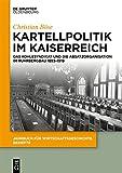 Kartellpolitik im Kaiserreich: Das Kohlensyndikat und die Absatzorganisation im Ruhrbergbau