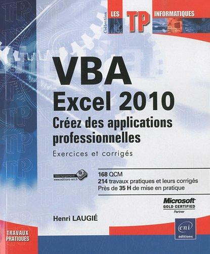 VBA Excel 2010 - Créez des applications professionnelles : Exercices et corrigés par Henri Laugié