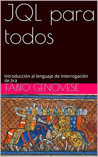 JQL para todos: Introducción al lenguaje de interrogación de Jira (Spanish Edition)
