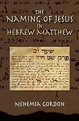 The Naming of Jesus in Hebrew Matthew by Nehemia Gordon (2008-01-01)
