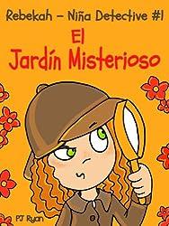 Rebekah - Niña Detective #1: El Jardín Misterioso (una divertida historia de misterio para niños entre 9-12 años) (Spanish Edition)