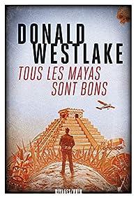 Tous les Mayas sont bons par Donald E. Westlake
