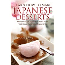 Learn How to Make Japanese Desserts: Make Popular Japanese Treats from Traditional Japanese Restaurants (English Edition)
