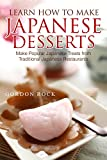 Learn How to Make Japanese Desserts: Make Popular Japanese Treats from Traditional Japanese Restaurants