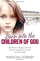 Born into the Children of God: My life in a religious sex cult and my struggle for survival on the outside by Natacha Tormey (2014-07-03)