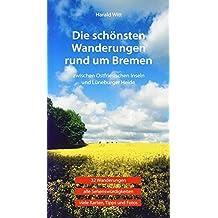 Die schönsten Wanderungen rund um Bremen: Zwischen ostfriesischen Inseln und Lüneburger Heide. 32 Wanderungen, alle Sehenswürdigkeiten, viele Karten, Tipps und Fotos