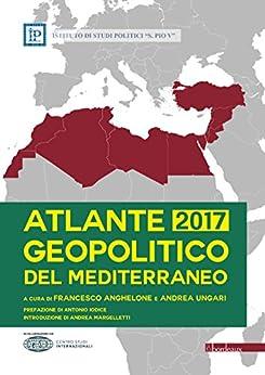 Atlante Geopolitico del Mediterraneo 2017 di [Anghelone Francesco, Ungari Andrea]
