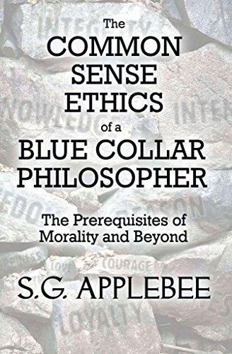 the-common-sense-ethics-of-a-blue-collar-philosopher-the-prerequisites-of-morality-and-beyond-by-aut