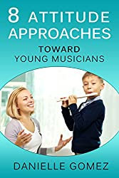 8 Attitude Approaches Toward Young Musicians (English Edition)