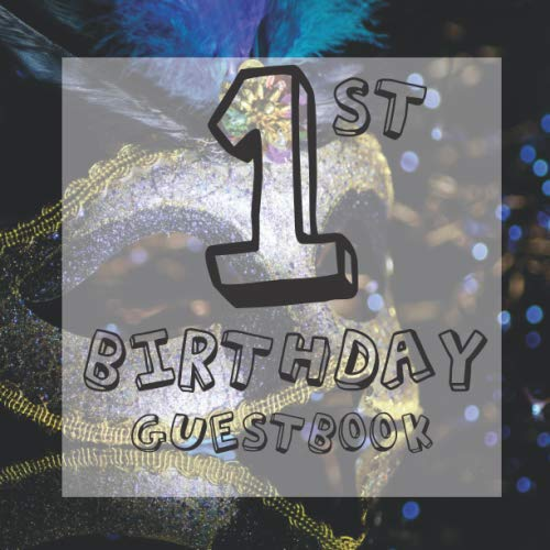 1st Birthday Guest Book: Masquerade Venetian Carnival Mask Themed - First Party Baby Anniversary Event Celebration Keepsake Book - Family Friend Sign ... W/ Gift Recorder Tracker Log & Picture Space