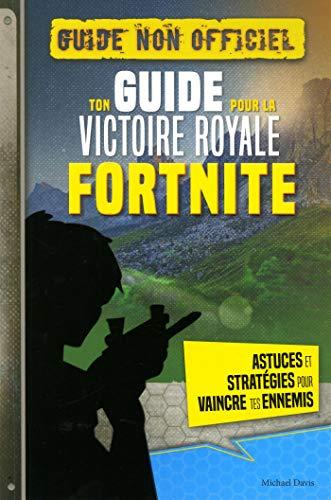 FORTNITE - Ton guide pour la Victoire Royale par Michael Davis