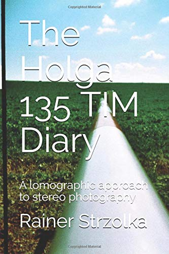 The Holga 135 TIM Diary: A lomographic approach to stereo photography (Holga Film)