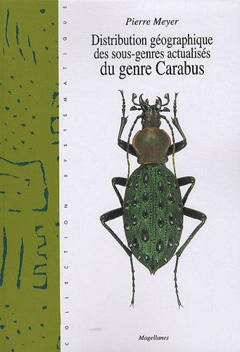 Distribution géographique des sous-genres actualisés du genre carabus : Leurs prodigieuses migrations, Regard d'un amateur par Pierre Meyer