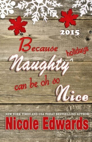 Because Naughty Holidays Can Be Oh So Nice 2015 by Nicole Edwards (2015-12-01)