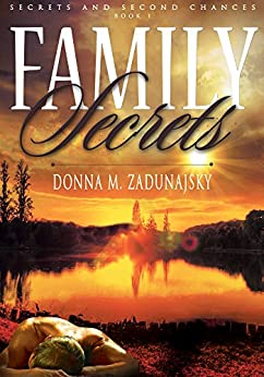 Family Secrets (Secrets and Second Chances series Book 1) by [Zadunajsky, Donna M.]