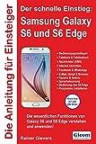 Die Anleitung für Einsteiger: Samsung Galaxy S6 und S6 Edge: Der schnelle Einstieg