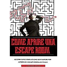 Come Aprire Una Escape Room: Scopri tutto quello che devi sapere per aprire un escape room in Italia (Italian Edition)
