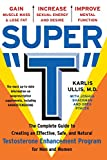 Super 'T': The Complete Guide to Creating an Effective, Safe and Natural Testosterone Enhancement Program for Men and Women: the Complete Guide to ... Supplement Program for Men and Women