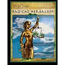 Radical Herbalism: Feral Herbalists, Free Clinics, & Guerrilla Gardening