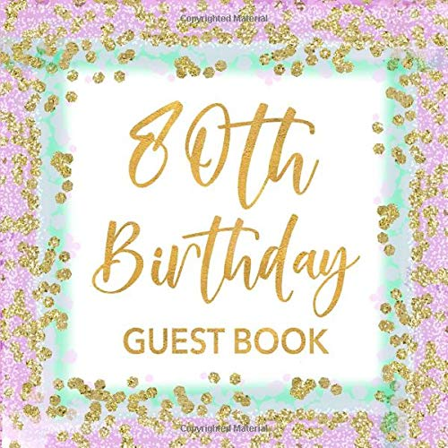 80th Birthday Guest Book: Mint Green, Lavender & Gold Confetti Sign In Guestbook for Women Turning 80 - Pretty Party Keepsake Journal with Space for ... for Email, Name and Address  - Square Size