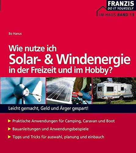 Wie nutze ich Solar- und Windenergie in der Freizeit und im Hobby?: Leicht gemacht, Geld und Ärger gespart! (DO IT!)