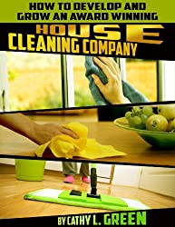 How to Develop and Grow an Award Winning House Cleaning Company (English Edition)