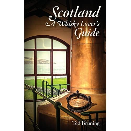 Scotland, a Whisky Lover's Guide by Ted Bruning (2016-07-13)