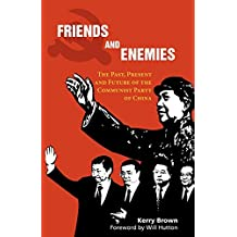 Friends and Enemies: The Past, Present and Future of the Communist Party of China (China in the 21st Century)