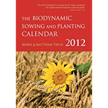 The Biodynamic Sowing and Planting Calendar 2012