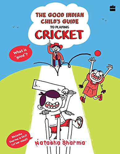 The Good Indian Child's Guide: To Playing Cricket