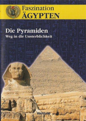 Faszination Ägypten - Die Pyramiden - Weg in die Unsterblichkeit