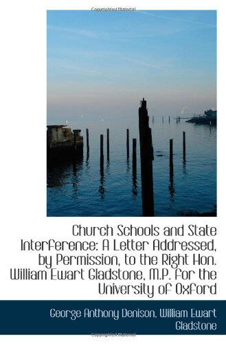 Church Schools and State Interference: A Letter Addressed, by Permission, to the Right Hon. William