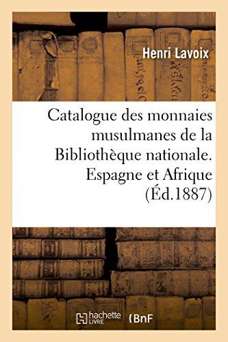 Catalogue des monnaies musulmanes de la Bibliothèque nationale. Espagne et Afrique par Henri Lavoix, Paul Casanova