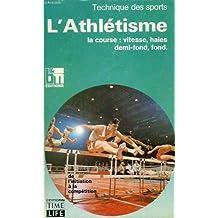 L'Athlétisme : La course, vitesse, haies, demi-fond, fond (Collection Technique des sports)
