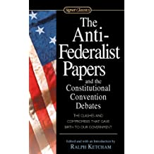 The Anti-Federalist Papers and the Constitutional Convention Debates (English Edition)