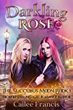 Darkling Rose (The Succubus Moon Book 1)