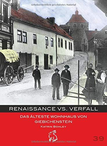 Renaissance vs. Verfall: Das älteste Wohnhaus von Giebichenstein (Mitteldeutsche kulturhistorische...