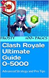 Clash Royale Ultimate Guide 0-5000: Advanced Strategy and Pro Tips