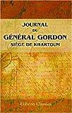 Journal du général Gordon. Siège de Khartoum: Préface par A. Egmont Hake avec notes et documents inédit