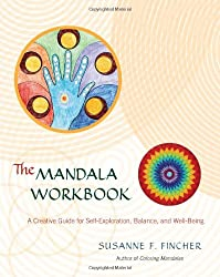 The Mandala Workbook: A Creative Guide for Self-Exploration, Balance, and Well-Being