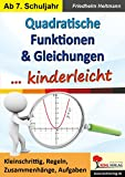 Quadratische Funktionen & Gleichungen ... kinderleicht: Kleinschrittig, Regeln, Zusammenhänge, Aufgaben