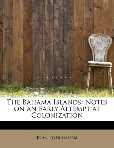 The Bahama Islands: Notes on an Early Attempt at Colonization