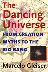 The Dancing Universe: From Creation Myths to the Big Bang (Understanding Science and Technology) by Marcelo Gleiser (2005-03-03)