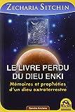Le Livre perdu du dieu Enki - Mémoires et prophéties d'un dieu extraterrestre