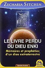Le Livre perdu du dieu Enki - Mémoires et prophéties d'un dieu extraterrestre de Zecharia Sitchin